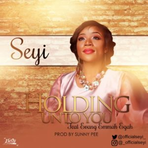 "New Music: ""Holding Unto You"" By Seyi – Ft. Evang Emmah Egah 