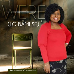"New Music: ""Were Lo Bami Se"" By Omonike 