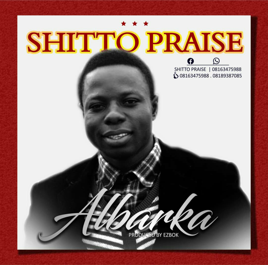 "New Music: ""Albarka"" By Shitto Praise [Free Download]"