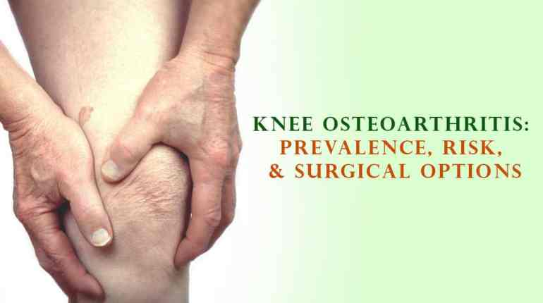 Knee Osteoarthritis: Prevalence, Risk, & Surgical Options
