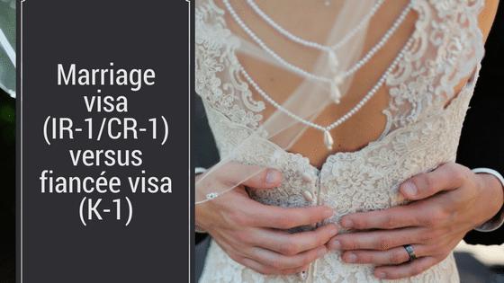 Marriage visa (IR-1/CR-1) versus fiancé(e) visa (K-1)