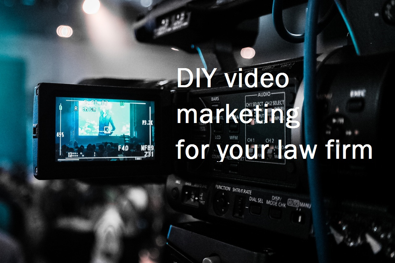 DIY Videos For Law Firm Marketing