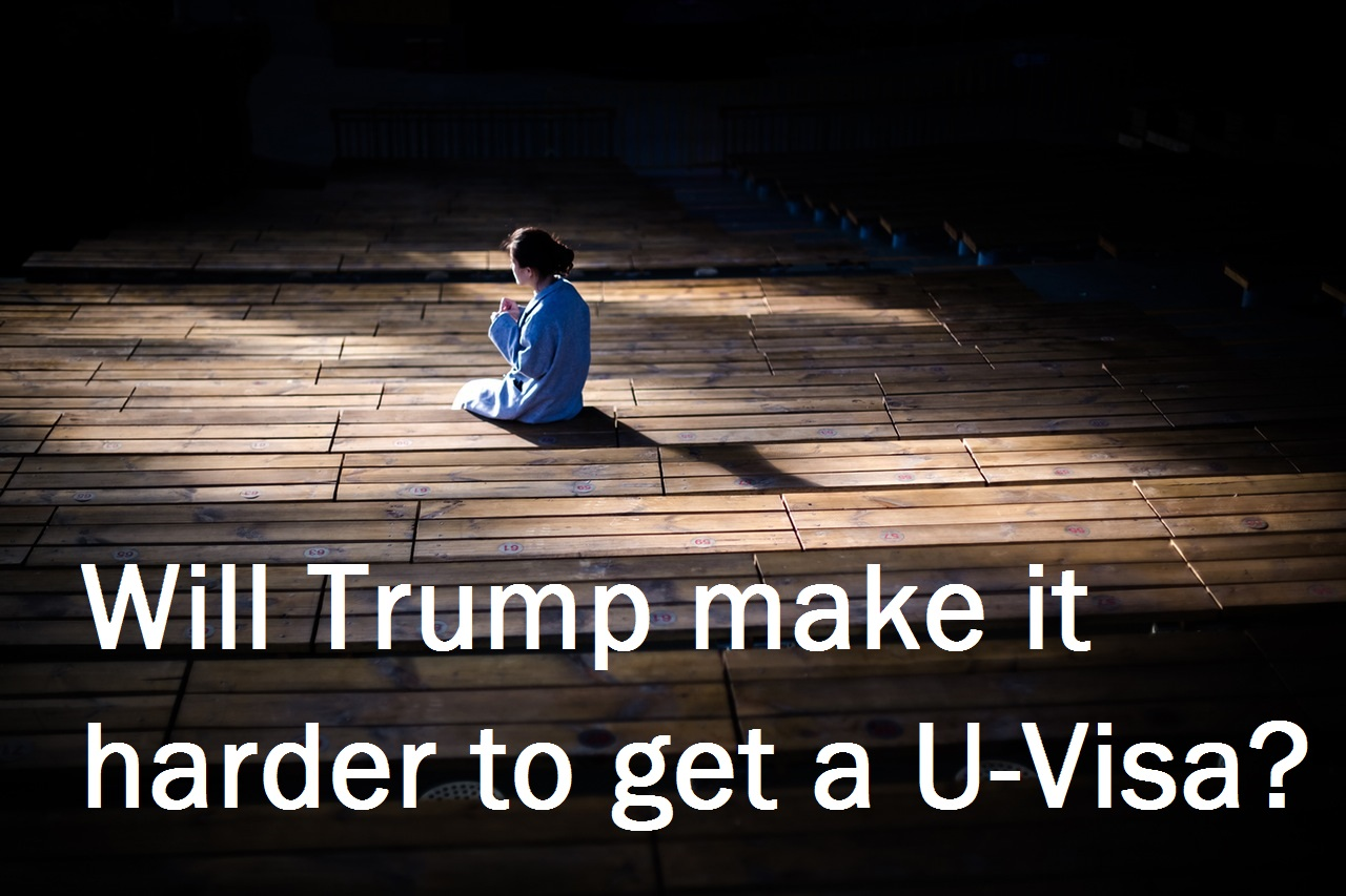 Will Trump Make It Harder To Get A U-Visa?