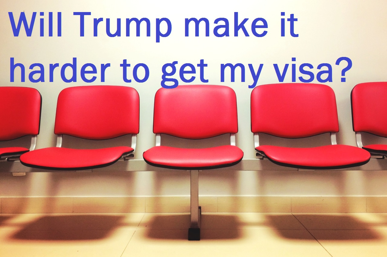 Will Donald Trump Make It Harder To Get My Visa?