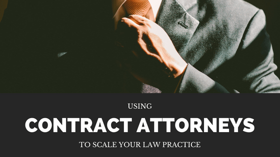 Using contract attorneys to scale your law practice