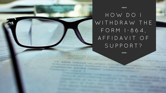 How Do I Withdraw The Form I 864 Affidavit Of Support Sound