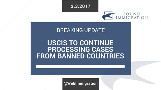 Breaking News: USCIS To Continue Processing Applications From Banned Countries