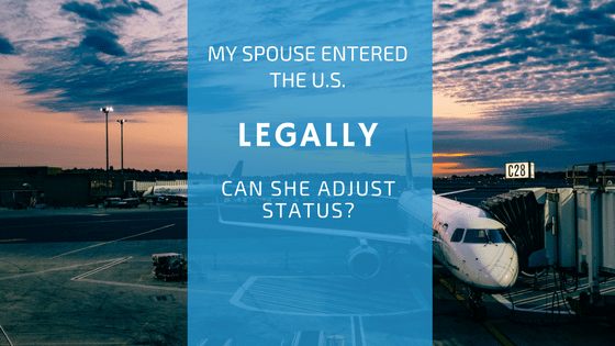 My Husband/wife Entered The U.S. Legally, Can She Apply For Adjustment Of Status (a Green Card)?