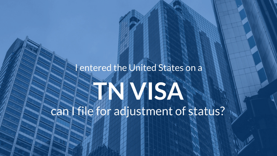 Can I Apply For Adjustment Of Status If I Entered On A TN Visa?