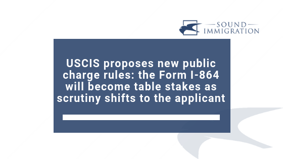 USCIS Proposes New Public Charge Rules: Changes Impact Public Benefits And The Form I-864 For Adjustment Applicants