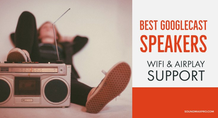 Best GoogleCast WiFi Speakers