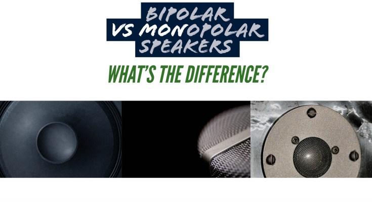 Bipolar Vs Monopolar Speakers