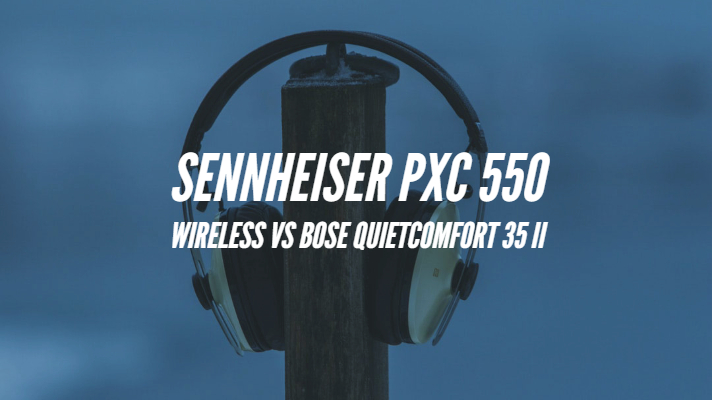 Sennheiser PXC 550 Wireless vs Bose QuietComfort 35 II