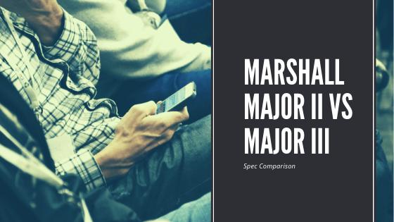 Marshall Major II vs Major III