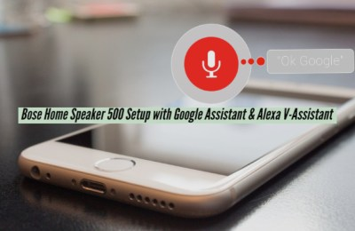 Bose Home Speaker 500 Setup with Google Assistant & Alexa V-Assistant