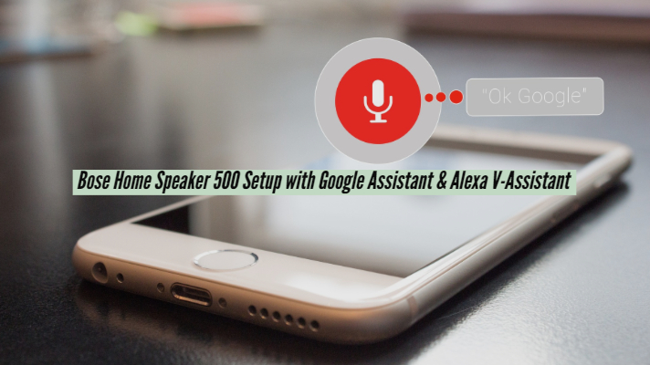 Bose Home Speaker 500 Setup with Google Assistant & Alexa V-Assistant