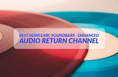 Best HDMI eARC Soundbars - enhanced Audio Return Channel