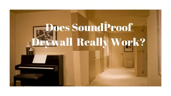 Does SoundProof Drywall Really Work? All You must know