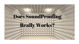 Does SoundProofing Really Work to minimizing the Noise.