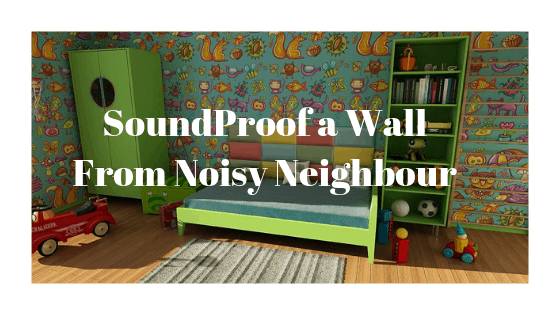 How to soundproof a wall from a noisy neighbour