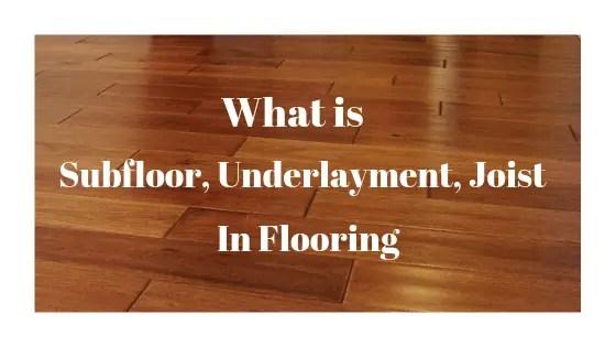 what is subfloor,underlayment,joist in flooring