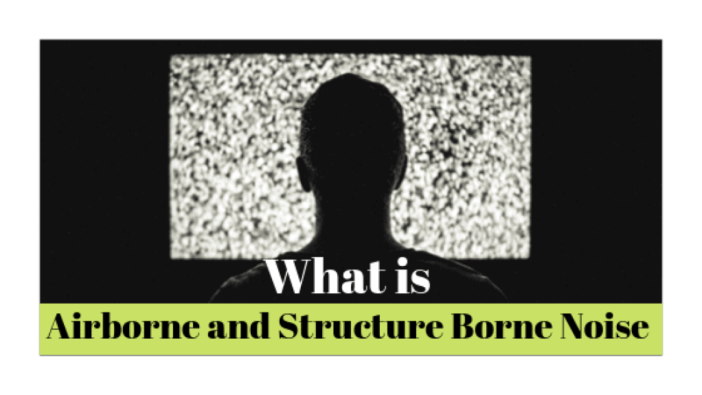 Airborne and structure Borne noise