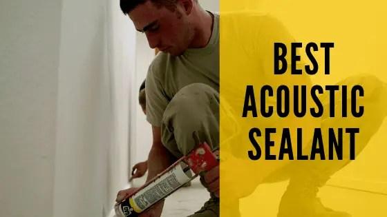 Best Acoustic Sealant (Acoustic Caulk) 2021 : Complete Guide
