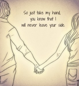 """fun. pintrest meme"""" So just take my hand, you know that I will never leave your side."""""""
