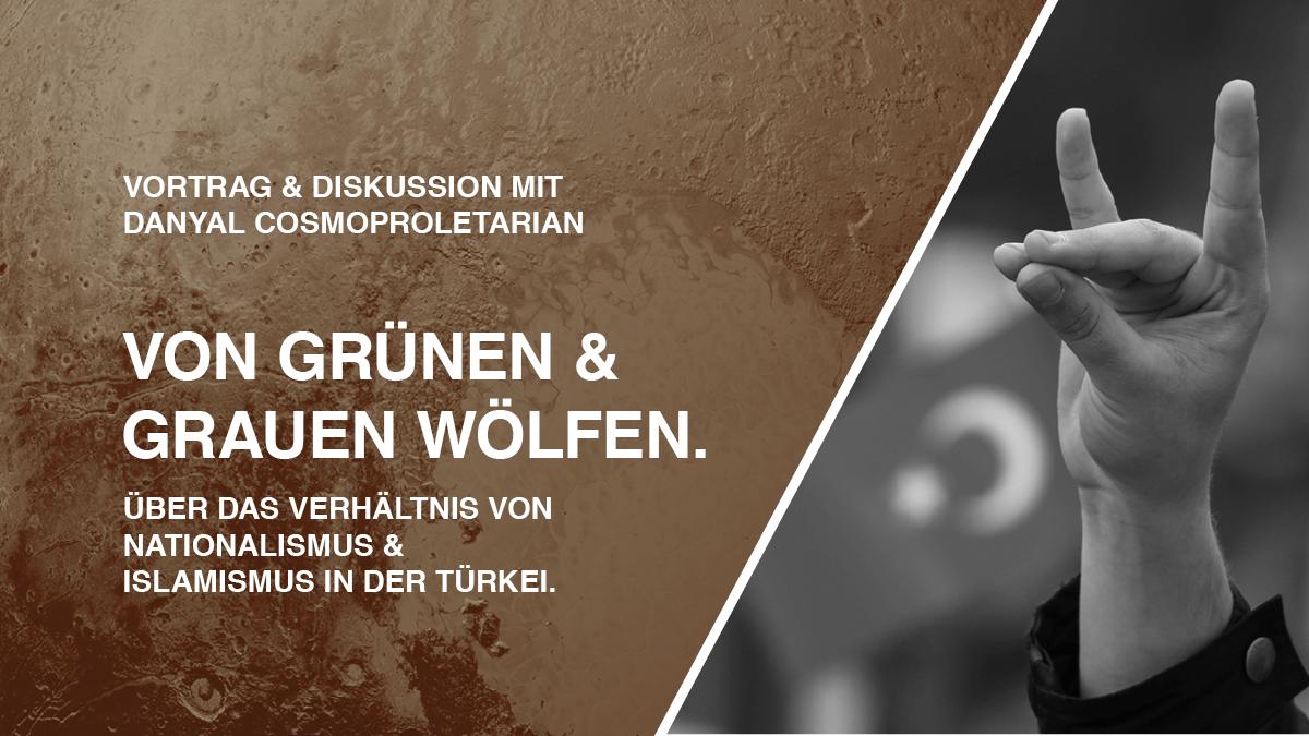 """""""Von grünen und grauen Wölfen! Über das Verhältnis von Nationalismus & Islamismus in der Türkei"""""""