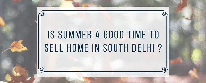 summer sell property south delhi