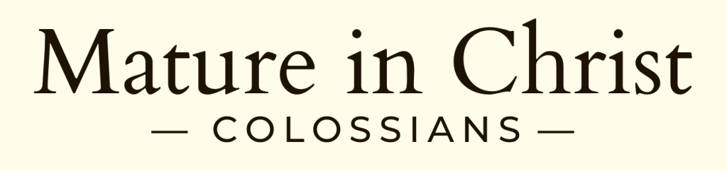 Mature in Christ — Colossians