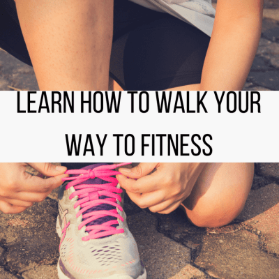 Learn How To Walk Your Way To Fitness