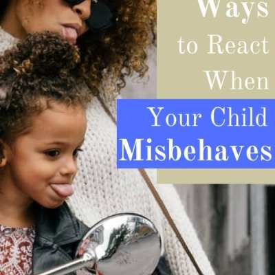 Positive Ways to React When Your Child Misbehaves