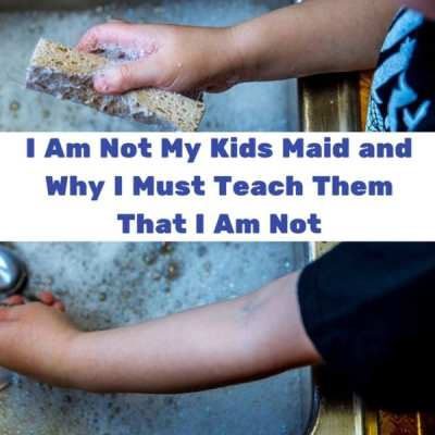 I Am Not My Kids Maid and Why I Must Teach Them That I Am Not