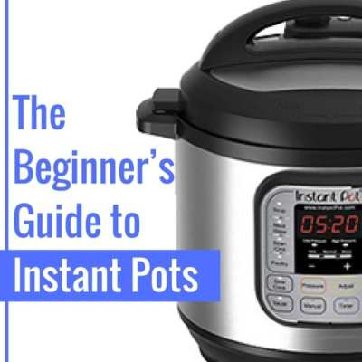 The Beginner's Guide to Instant Pots