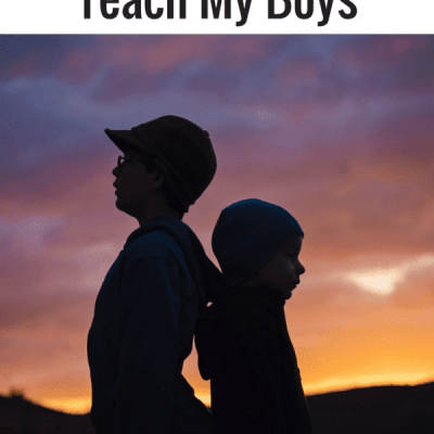 Here are 10 Things I will NOT Teach My Boys