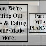 How We're Eating At Home So Much More! Part 1- Meal Planning