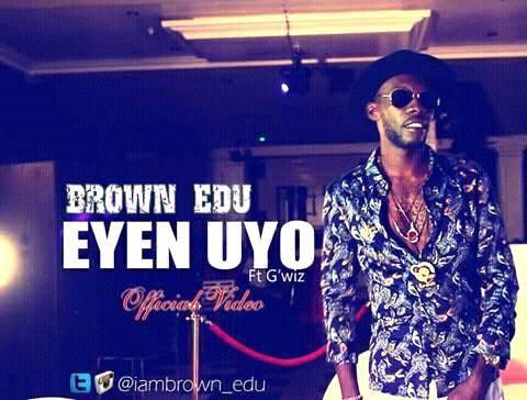 Video: Brown Edu – Eyen Uyo ft. G'wiz (audio/video) cc. @brownedu_dcr