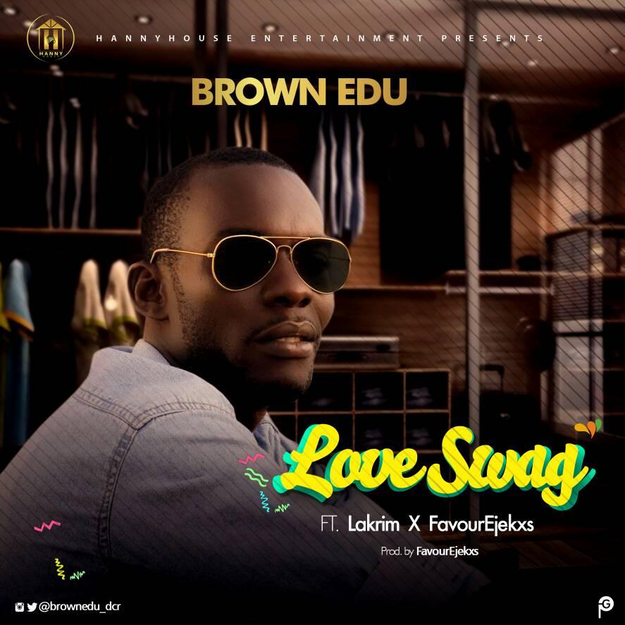 Music: Brown Edu - Love Swag ft Lakrim X Ejekxs
