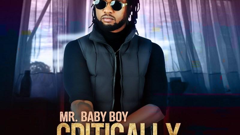 Music/Video: Mr Baby Boy – Critically // @babyboy_edoson