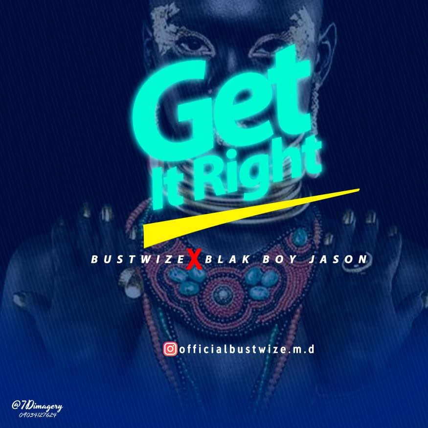 Music: Bustwize x Blak Boy Jason – Get It Right