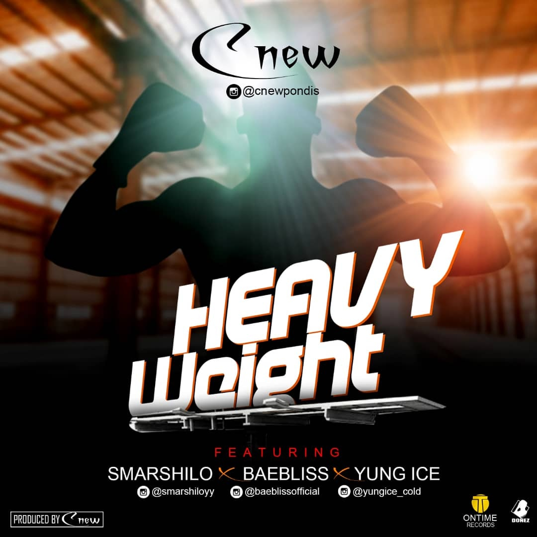 Music: Cnew – Heavy Weight ft Smarshilo x Baebliss x Yungice