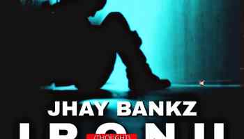 Jhay Bankz – Ironu (Thought) (Prod. By Principal) Artwork