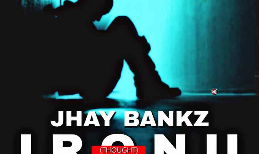 Jhay Bankz – Ironu (Thought) (Prod. By Principal) Artwork