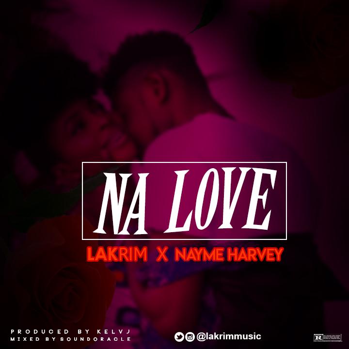 Music: Lakrim - Na Love ft Nayme Harvey