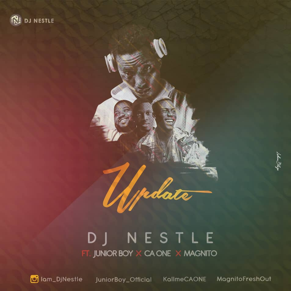 Music: Dj Nestle – Update ft. Ca One x Junior Boy x Magnito // @iam_djnestle @kallmecaone
