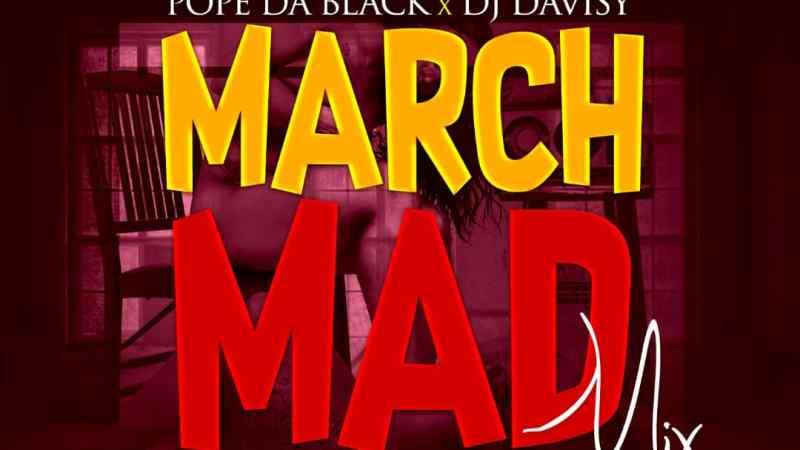 Music: Pope Dablack X Dj Davisy – March Mad Mix