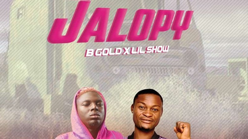Music: B Gold Ft Lil Show – Jalopy
