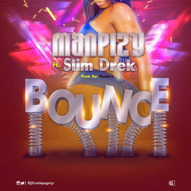 Music: Manpizy - Bounce ft Slim Drek