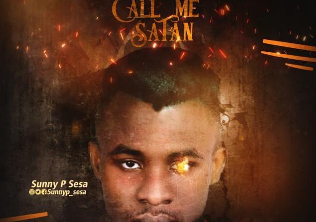 MUSIC: SUNNY P SESA – CALL ME SATAN   @SUNNYP_SESA